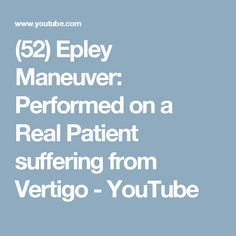 (52) Epley Maneuver: Performed on a Real Patient suffering from Vertigo - YouTube