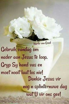 Day Wishes, Good Morning Wishes, Lekker Dag, Evening Greetings, Afrikaanse Quotes, Goeie Nag, Goeie More, Inspirational Qoutes, Special Quotes