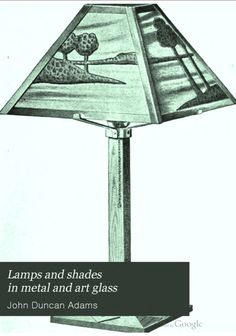 FREE DOWNLOAD  Lamps and Shades in Metal and Art Glass by John Duncan Adams (1911).