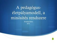  A pedagógus- életpályamodell, a min ő sítés rendszere Kotschy Beáta 2013. Teacher, Education, Professor, Onderwijs, Learning