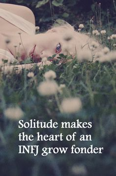 Solitude makes the heart of an INFJ grow fonder. #truth #introvert #infj