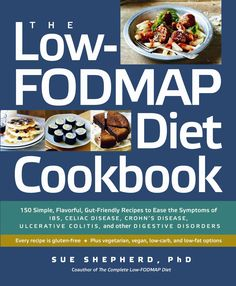 The Low-Fodmap Diet Cookbook: 150 Simple, Flavorful, Gut-Friendly Recipes to Ease the Symptoms of IBS, Celiac Dis...
