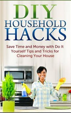 Household hacks 150 do it yourself home improvement diy diy household hacks save time and money with do it yourself tips and tricks for solutioingenieria Gallery