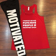 I Workout Because Punching People Is Frowned Upon Tank Top with Motivated leggings!