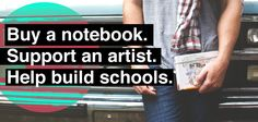 Notebooks, sketchbooks and journals designed by global artists. One dollar of each book goes to building schools, while 5% goes back to the artist. Maybe art can change the world!