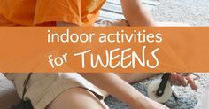 Fun indoor activities for tweens. Creative art, science, math and active play idea boredom busters for kids ages 8 to 12 years old.