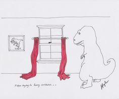 T-Rex trying to hang curtains... I don't know why but I've always loved a good T-Rex joke.
