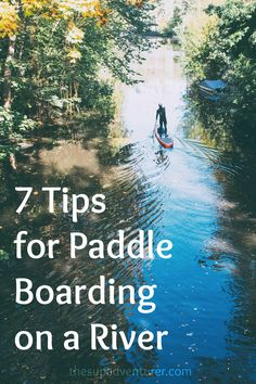 7 Tips for Paddle Boarding on a River. If you want to go from open water to a river or stream, here's some things that you should know first. #sup #paddle #paddleboard