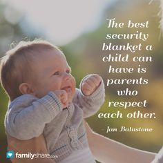 The best security blanket a child can have is parents who respect each other. - Jan Balustone