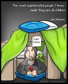 The most sophisticated people I know -- inside they are all children. - Jim Henson