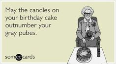 Birthday - Happy Birthday Funny - Funny Birthday meme - - May the candles on your birthday cake outnumber your gray pubes. The post Birthday appeared first on Gag Dad. Happy Birthday Quotes, Birthday Messages, Funny Birthday Cards, Happy Birthday Wishes, Birthday Funnies, Birthday Greetings, Free Ecards Birthday, Happy Birthday Funny Humorous, Happy Birthdays