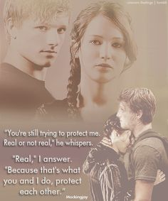 """You're still trying to protect me. Real or not real?"" (Mockingjay)"
