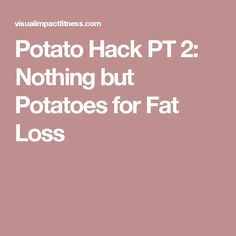 Potato Hack PT 2: Nothing but Potatoes for Fat Loss