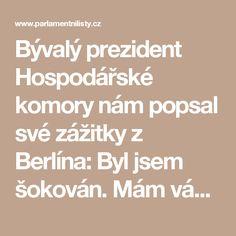 Bývalý prezident Hospodářské komory nám popsal své zážitky z Berlína: Byl jsem šokován. Mám vážnou obavu, aby se ta vlna nepřelila i k nám   ParlamentniListy.cz – politika ze všech stran