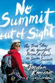 """NO SUMMIT OUT OF SIGHT The True Story of the Youngest Person to Climb the Seven Summits by Jordan Romero, Linda LeBlanc - Age Range: 12 - 16 -  """"Romero's incredible, inspiring story may not inspire all readers to become record-setting mountaineers, but it will motivate them to set sights on goals of their own to achieve. (Nonfiction)"""""""