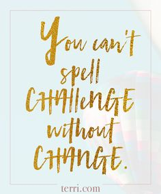 You can't spell challenge without change! For more weekly podcast, motivational quotes and biblical, faith teachings as well as success tips, follow Terri Savelle Foy on Pinterest, Instagram, Facebook, Youtube or Twitter! *** Watch a short 8 minute FREE clip on WHAT GREAT LEADERS REALLY DO by clicking on this pin***