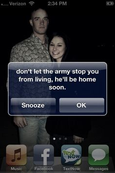 Don't let the army stop you from living, he'll be home soon. -- Inspiration from my iPhone.(: