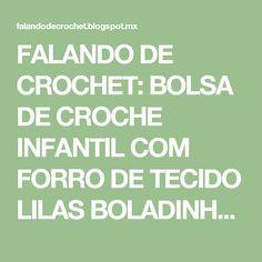FALANDO DE CROCHET: BOLSA DE CROCHE INFANTIL COM FORRO DE TECIDO LILAS BOLADINHO DE BRANCO FICOU PRONTA