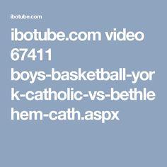 ibotube.com video 67411 boys-basketball-york-catholic-vs-bethlehem-cath.aspx