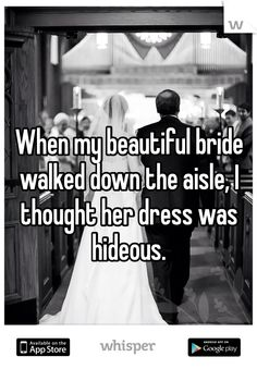 When my beautiful bride walked down the aisle, I thought her dress was hideous.