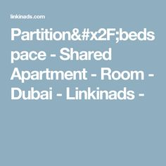 Partition/bedspace - Shared Apartment - Room - Dubai - Linkinads -