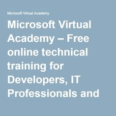 Microsoft Virtual Academy – Free online technical training for Developers, IT Professionals and Data Scientists