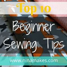Learn to Sew - Top 10 Beginner Sewing Tips. Everyone has to start somewhere, unless fortunate enough like me to be taught by my Sweet- Sweet- Grandmother!