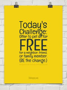 1-6-2015:  Today's challenge: offer to pet sit for free for a neighbor, friend, or family member. (be the ch... by #feistykindness365  facebook.com/feistykindness365 #415184