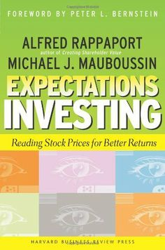 Expectations Investing: Reading Stock Prices for Better Returns by Alfred Rappaport. $11.02. Author: Alfred Rappaport. Publication: September 1, 2001. Publisher: Harvard Business Review Press (September 1, 2001)