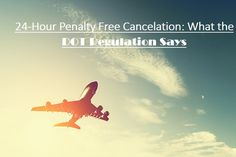 24-Hour Penalty Free #Cancelation: What the #DOT Regulation Says
