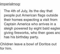 If you're lucky, he'll leave you mini American flags and some sparklers. It happens every year without fail. That's why Americans get into Fourth of July so much