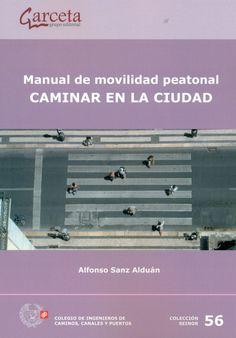 Manual de movilidad peatonal : caminar en la ciudad / Alfonso Sanz Alduán.-- Madrid : Garceta :, D.L. 2016.