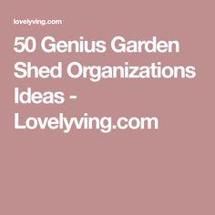 50 Genius Garden Shed Organizations Ideas - Lovelyving.com