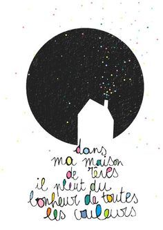 Magnifique illustration de Marie Danjou de Petit Sweet in the house of my dreams rains happiness of all colors Words Quotes, Wise Words, Me Quotes, Basic Quotes, French Phrases, French Quotes, Schrift Design, Positiv Quotes, Typographie Logo