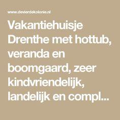 Vakantiehuisje Drenthe met hottub, veranda en boomgaard, zeer kindvriendelijk, landelijk en compleet ingericht - Gastenboek - devierdekolonie.nl