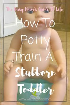 How To Potty Train A Stubborn Toddler. Tips for introducing potty training for stubborn toddlers
