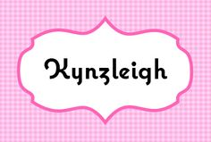 Kynzleigh. I don't know if I love it but i'm curious to how it'd sound <3