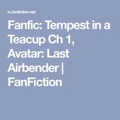 Fanfic: Tempest in a Teacup Ch 1, Avatar: Last Airbender   FanFiction