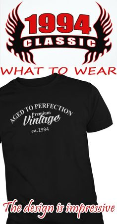 If you consider yourself (or someone you know ) to be Aged To Perfection, Premium, Vintage and your were born in 1994, then this t-shirt / hoodie is for you!