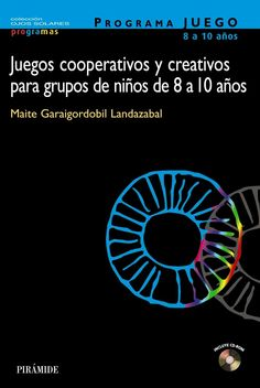 Programa Juego 8 a 10 años : juegos cooperativos y creativos para grupos de niños de 8 a 10 años / Maite Garaigordobil Landazabal