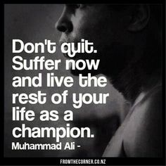 Muhammad Ali. (Quote from the boxing legend)