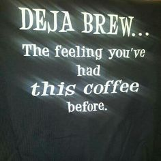 "Cool Coffee Quote | ""Deja Brew"" | #coffeepun #coffeequote #dejavu"