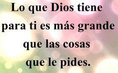 Lo que Dios tiene para ti es mas grande que... - http://imagenescristianasya.com/lo-que-dios-tiene-para-ti-es-mas-grande-que/