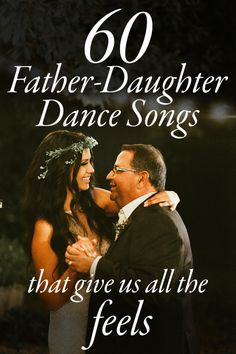 If you've been looking for the right tune to dance with your father to, we've got 60 father-daughter dance songs that we think are perfect for your big day.