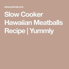 Slow Cooker Hawaiian Meatballs Recipe | Yummly
