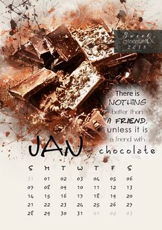 January-There is nothing a friend unlessit is a friend with chocolate