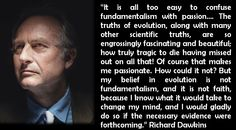 Atheism, Religion, God is Imaginary, Faith, No Proof, Science, Evolution, Dawkins. ...But my belief in evolution is not fundamentalism, and it is not faith, because I know what it would take to change my mind, and I would gladly do so if the necessary evidence were forthcoming.