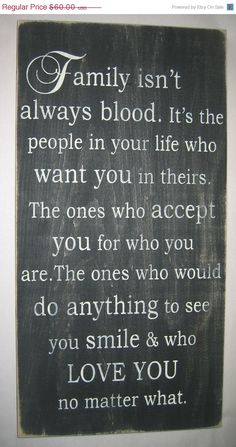 family isn't always blood. so very true!!! I love our family and friends, both…