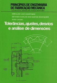 AGOSTINHO, Oswaldo Luiz; RODRIGUES, Antonio Carlos dos Santos; LIRANI, João. Tolerâncias, ajustes, desvios e análise de dimensões. Coordenação de Rosalvo Tiago Ruffino. 10 reimpr. São Paulo: Blucher, 2009. 295 p. (Princípio de engenharia da fabricação mecânica, 1). Inclui bibliografia e índice; il. tab. quad.; 24cm. ISBN 9788521200505.  Palavras-chave: USINAGEM DE METAIS/Normas de produção; FABRICACAO DE METAIS.  CDU 621.713.1 / A275t / 10 reimpr. / 2009