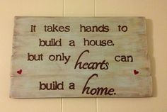 Barn Wood Wall Hanging: It Takes Hands to Build a House but Only Hearts Can Build a Home. via Etsy.